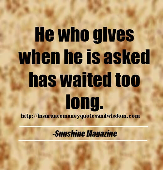 He Who Gives When He Is Asked Has Waited Too Long