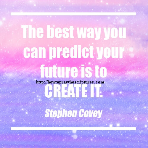 The Best Way You Can Predict Your Future Is To Create It